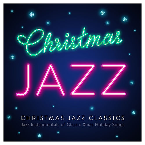 Christmas Jazz Classics - Jazz Instrumentals of Classic Xmas Holiday Songs by Various Artists