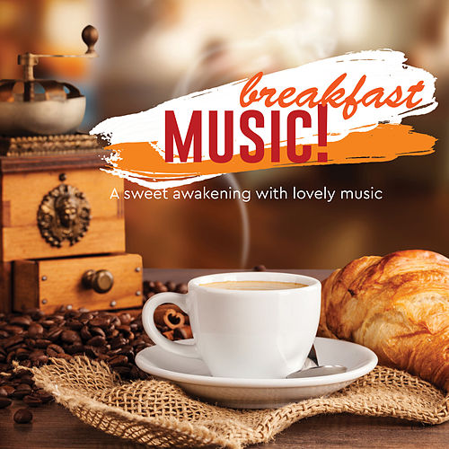 Breakfast Music! A sweet awakening with lovely music von Various Artists