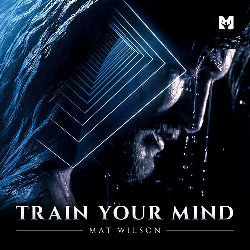 Train Your Mind (Motivational Speech) by Mat Wilson