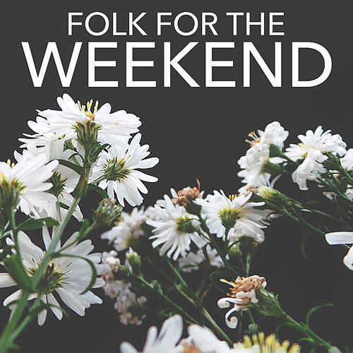 Folk For The Weekend by Various Artists