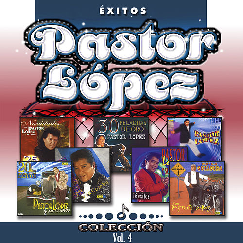 Colección Éxitos: Pastor Lopez (Vol. 4) de Pastor Lopez