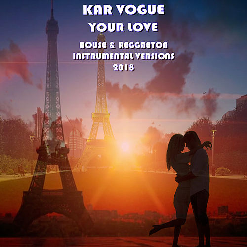Your love (Special House & Reggaeton Instrumental Versions 2018 [Tribute To F. Knuckles, J. Principle]) by Kar Vogue