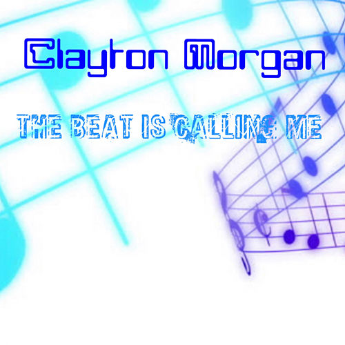 The Beat Is Calling Me de Clayton Morgan
