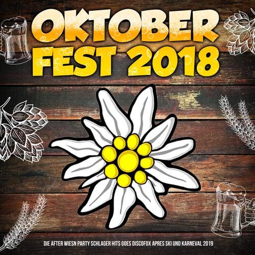 Oktoberfest 2018 (Die After Wiesn Party Schlager Hits goes Discofox Apres Ski und Karneval 2019) von Various Artists