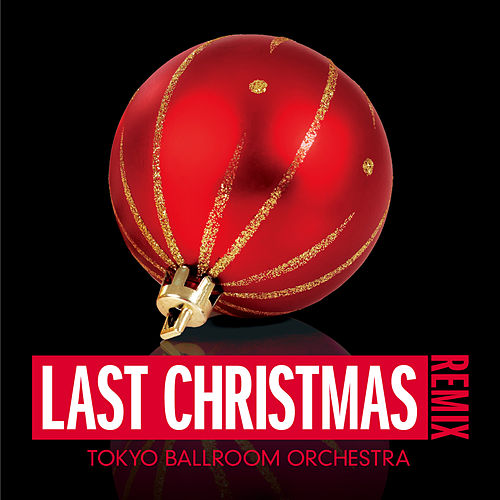 Last Christmas (Remix) by Tokyo Ballroom Orchestra