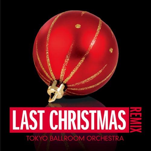 Last Christmas (Remix) von Tokyo Ballroom Orchestra