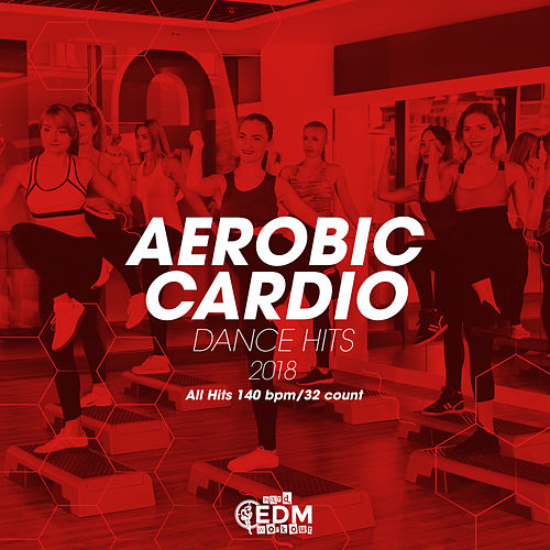 Aerobic Cardio Dance Hits 2018: All Hits 140 bpm/32 count - EP de Hard EDM Workout