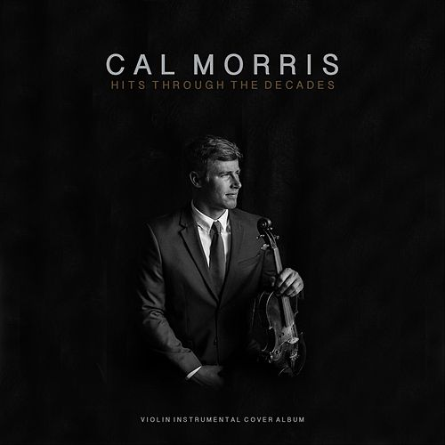 Hits from the Decades by Cal Morris