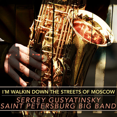 I´m Walkin Down the Streets of Moscow von Sergey Gusyatinsky