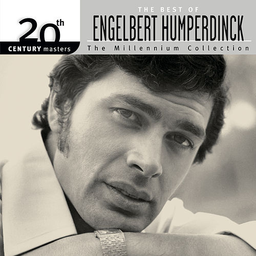 The Best Of Engelbert Humperdinck 20th Century Masters The Millennium Collection by Engelbert Humperdinck