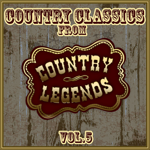 Country Classics from Country Legends, Vol. 5 by Various Artists