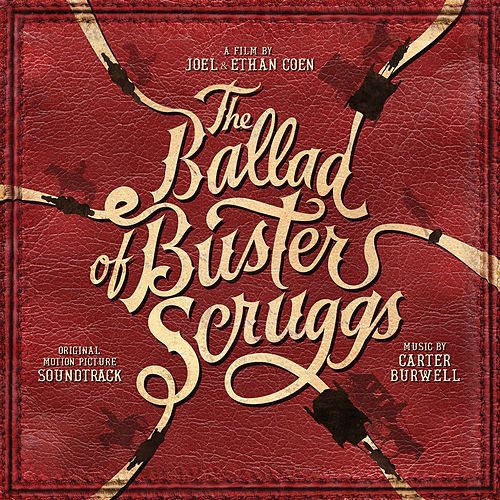 The Ballad of Buster Scruggs (Original Motion Picture Soundtrack) von Carter Burwell