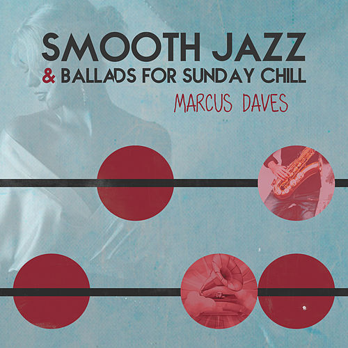 Smooth Jazz & Ballads for Sunday Chill by Marcus Daves