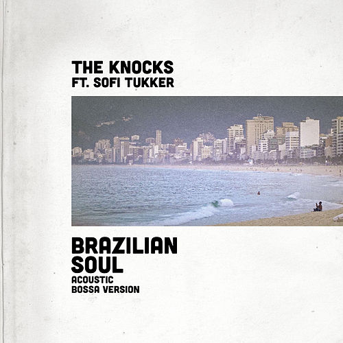 Brazilian Soul (feat. Sofi Tukker) (Acoustic Bossa Version) di The Knocks