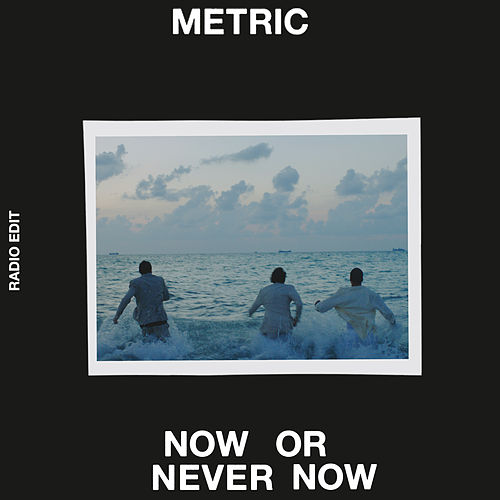 Now or Never Now (Radio Edit) by Metric