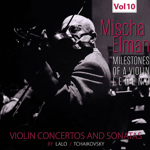 Milestones of a Violin Legend: Mischa Elman, Vol. 10 (Live) de Various Artists