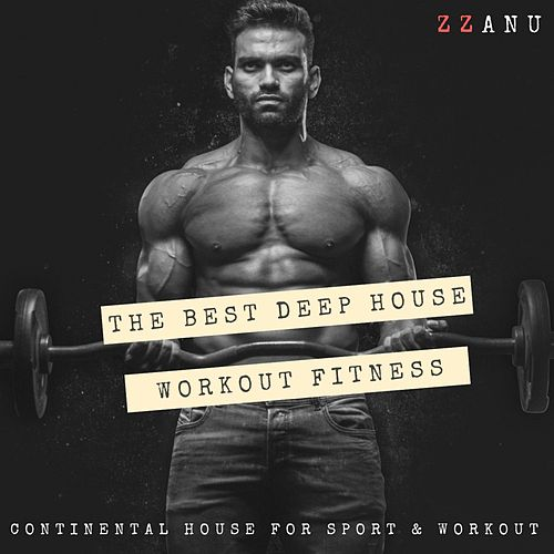 The Best Deep House Workout Fitness (Continental House for Sport & Workout) von ZZanu