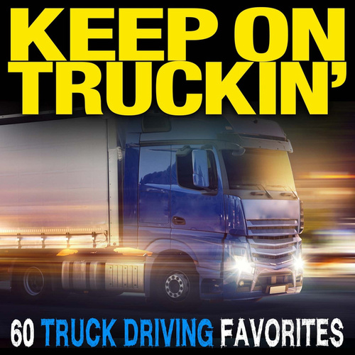 Keep On Truckin': 60 Truck Driving Favorites de Various Artists