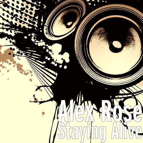 Staying Alive by Alex Rose