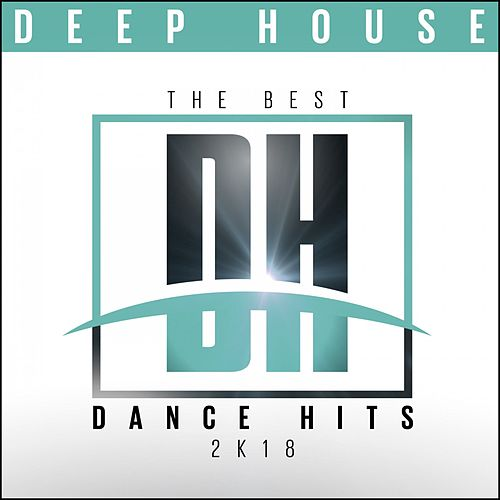 The Best Dance Hits 2k18: Deep House by Various Artists