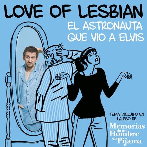 El astronauta que vio a Elvis (De 'Memorias de un hombre en pijama') de Love Of Lesbian