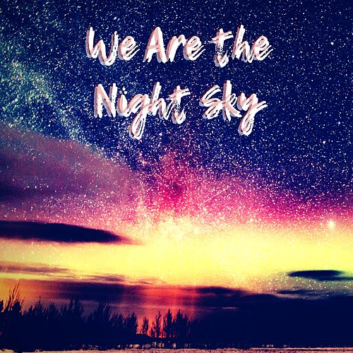 We Are the Night Sky by The Silence Noise