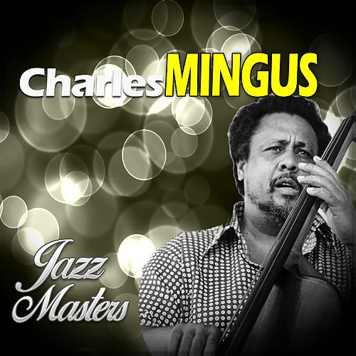 Jazz Master, Charles Mingus by Charles Mingus