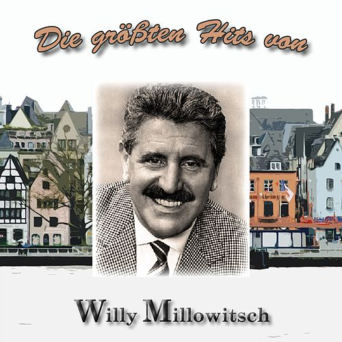 Die größten Hits von Willy Millowitsch von Willy Millowitsch
