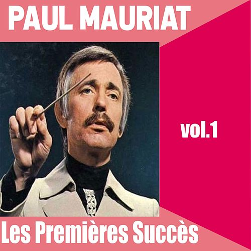 Paul Mauriat / Les Premières Succès, vol. 1 von Paul Mauriat