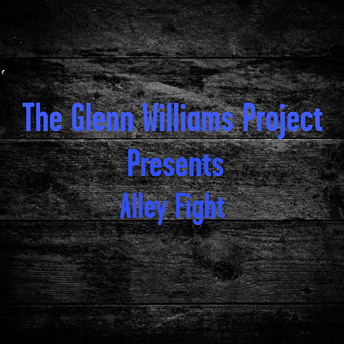 Alley Fight von The Glenn Williams Project