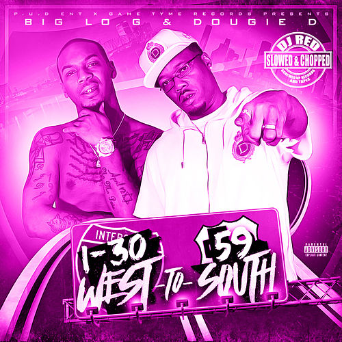 I-30 West to 59 South (Slowed & Chopped) de Dougie D