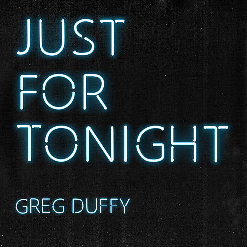 Just for Tonight by Greg Duffy
