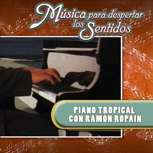 Música para Despertar los Sentidos (Piano Tropical) de Ramón Ropaín