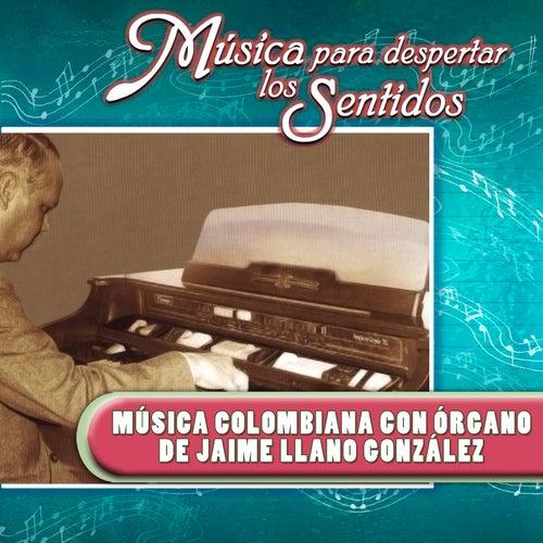 Música para Despertar los Sentidos (Música Colombiana Con Órgano de Jaime Llano González) de Jaime Llano González