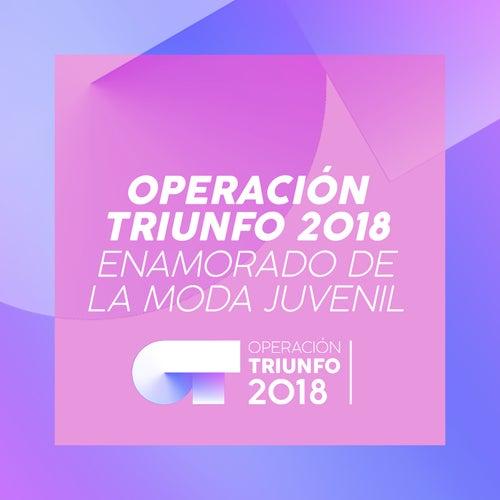 Enamorado De La Moda Juvenil (Operación Triunfo 2018) by Operación Triunfo 2018
