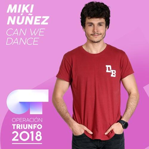 Can We Dance (Operación Triunfo 2018) by Miki Núñez