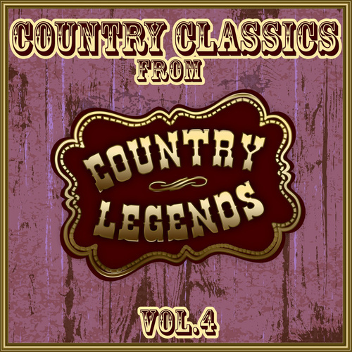 Country Classics from Country Legends, Vol. 4 by Various Artists