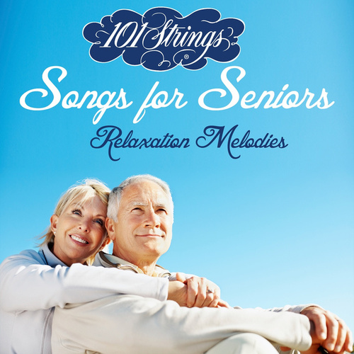 Songs for Seniors: Relaxation Melodies by 101 Strings Orchestra
