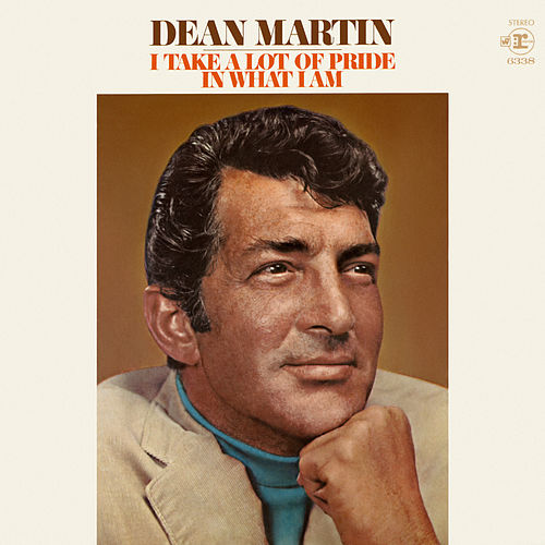 I Take a Lot of Pride in What I Am by Dean Martin