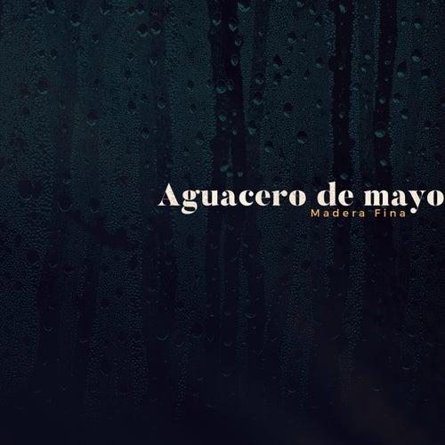 Aguacero de Mayo de Madera Fina