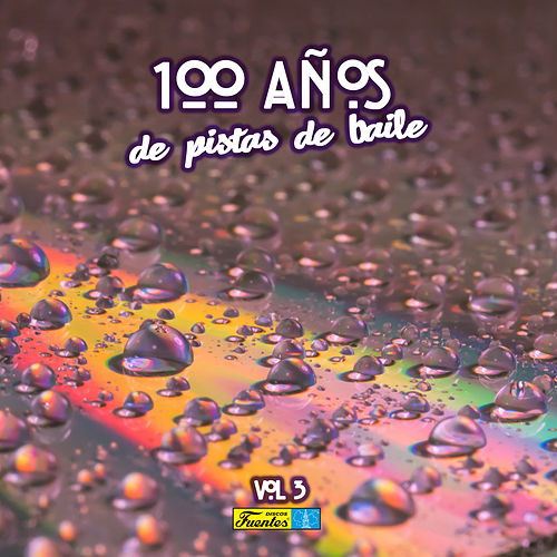 100 Años en Pistas de Baile (Vol 3 de 16 a Ritmo de: Salsa - Mambo - Merengue - Tropical - Vallenato) de Various Artists
