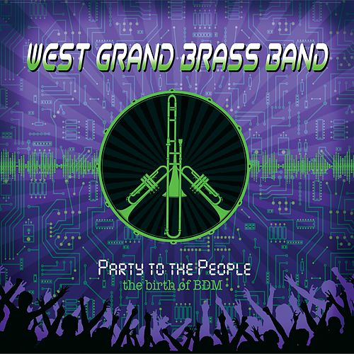 Party to the People (The Birth of BDM) by West Grand Brass Band