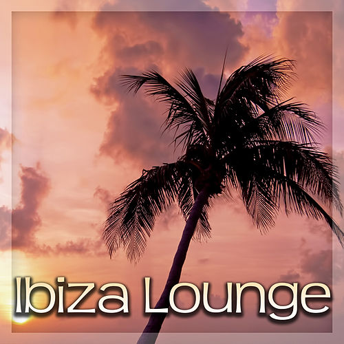 Ibiza Lounge – Chill Out Summer Hits for Relaxation Music, Beach Party, Summer Relax von Ibiza Chill Out