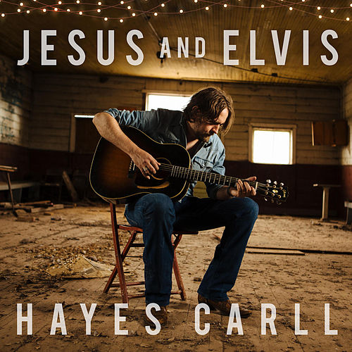 Jesus and Elvis by Hayes Carll