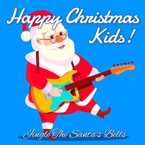 Happy Christmas Kids! Jingle The Santa's Bells von Various Artists