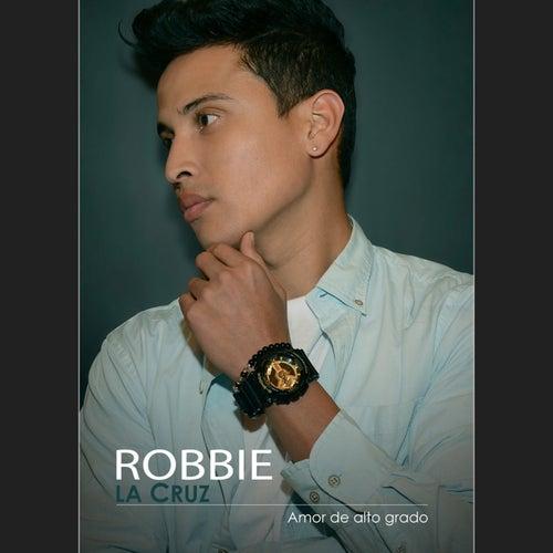 Amor de alto grado by Robbie La Cruz