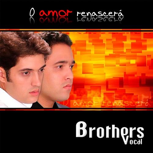 O Amor Renascerá by Brothers Vocal