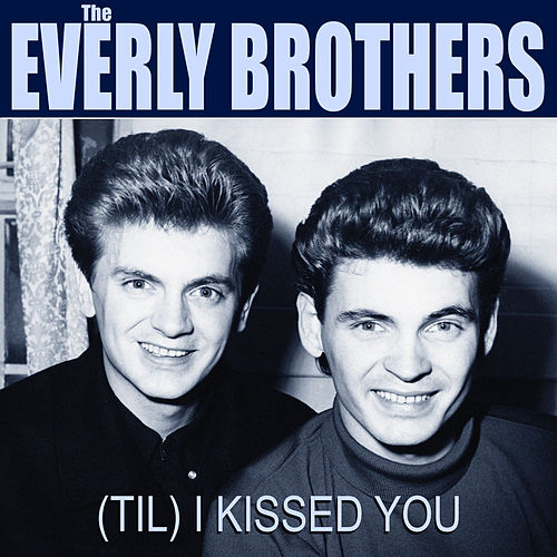 The Everly Brothers (Til) I Kissed You by The Everly Brothers