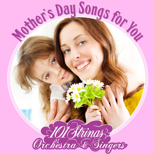 Mother's Day Songs for You by 101 Strings Orchestra