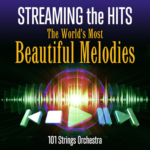 Streaming the Hits - The World's Most Beautiful Melodies de 101 Strings Orchestra
